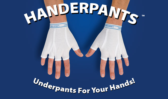 Handerpants™ - Underpants for your hands!